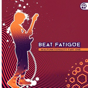 BEAT FATIGUE - Malfunktionality Part One