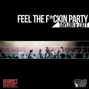 TAYLOR & ZATT - Feel The Fckin Party (remixes)