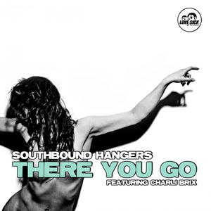 SOUTHBOUND HANGERS feat CHARLI BRIX - There You Go (remixes)