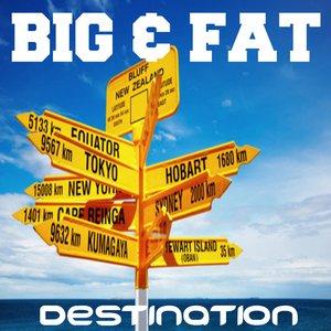 BIG & FAT - Destination