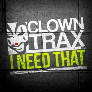 CLOWNY - I Need That