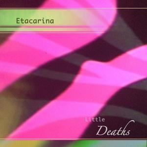 ETACARINA - Little Deaths