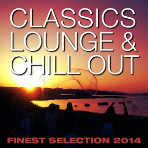 VARIOUS - Classics Lounge & Chill Out Finest Selection 2014