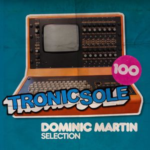 VARIOUS - Tronicsole 100 Dominic Martin Selection