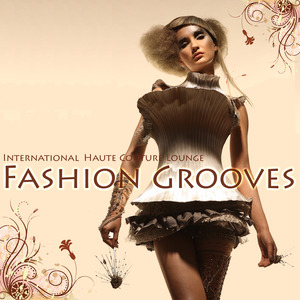 VARIOUS - International Fashion Grooves (Haute Couture Lounge)