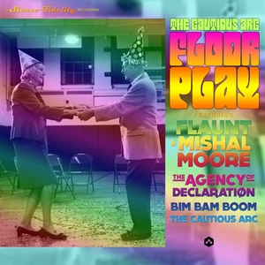 BIMBAMBOOM/FLAUNT FEAT MISHAL MOORE/THE CAUTIOUS ARC/THE AGENCY OF DECLARATION - Floor Play