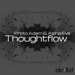 PROTO ADAM/ALPHA EVE - Thoughtflow