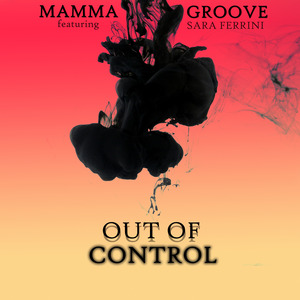 MAMMA GROOVE feat  SARA FERRINI - Out Of Control