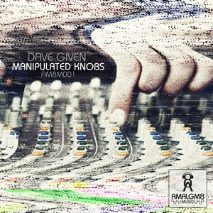 GIVEN, Dave - Manipulated Knobs EP