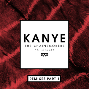 THE CHAINSMOKERS feat SIRENXX - Kanye (Remixes Part 1)