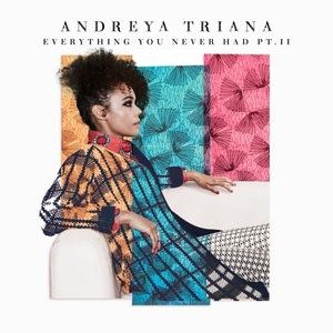 TRIANA, Andreya - Everything You Never Had Pt II