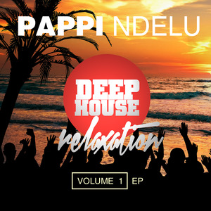 NDELU, Pappi - Deep House Relaxation Vol 1 - EP