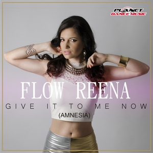 FLOW REENA - Give It To Me Now Amnesia