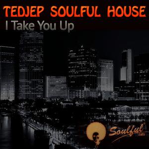 TEDJEP SOULFUL HOUSE - I Take You Up