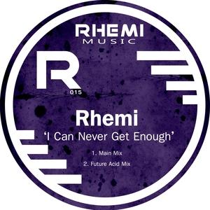 RHEMI - I Can Never Get Enough