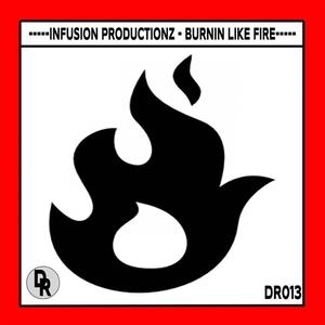 INFUSION PRODUCTIONZ - Burnin Like Fire