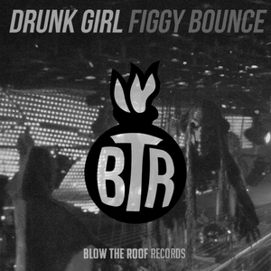 DRUNK GIRL - Figgy Bounce