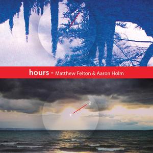 HOLM, Aaron/MATTHEW FELTON - Hours