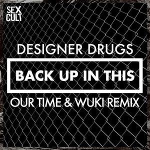 DESIGNER DRUGS - Back Up In This