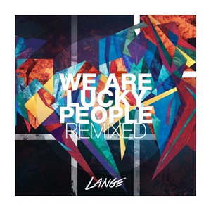 LANGE - We Are Lucky People Remixed
