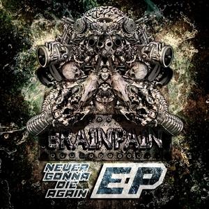 BRAINPAIN - Never Gonna Die Again EP