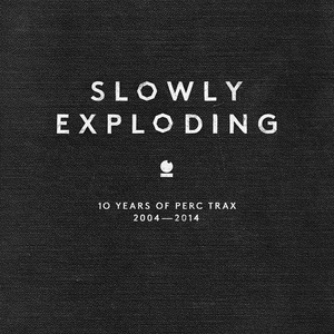 PERC/VARIOUS - Slowly Exploding: 10 Years Of Perc Trax 2004 2014 (unmixed tracks)