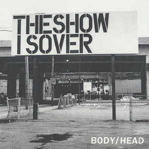 BODY & HEAD - The Show Is Over