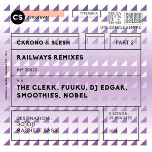 CKRONO & SLESH - Railways Remixes Part 2