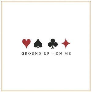 GROUND UP - On Me