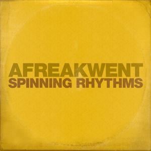 AFREAKWENT - Spinning Rhythms