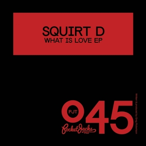 SQUIRT D - What Is Love EP