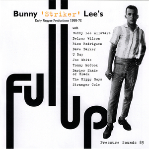 VARIOUS - Bunny 'Striker' Lee's Full Up: Early Reggae Productions 1968-72