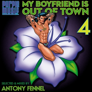 FENNEL, Antony/VARIOUS - My Boyfriend Is Out Of Town 4 Vol 4 (unmixed tracks)