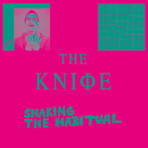 KNIFE, The - Shaking The Habitual