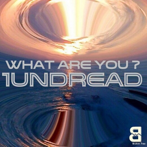 1UNDREAD - What Are You?