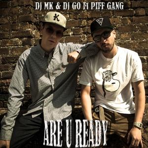 DJ GO/DJ MK feat PIFF GANG - Are You Ready