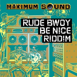 MR VEGAS/TARRUS RILEY/YAMI BOLO/CAPTAIN SINBAD - Rude Bwoy Be Nice Riddim