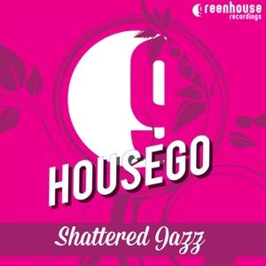 HOUSEGO - Shattered Jazz