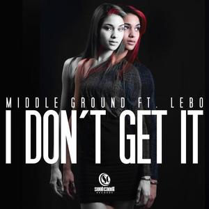 MIDDLE GROUND feat LEBO - I Dont Get It