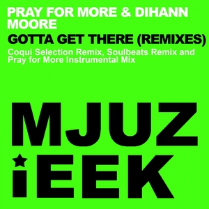 PRAY FOR MORE/DIHANN MOORE - Gotta Get There (remixes)