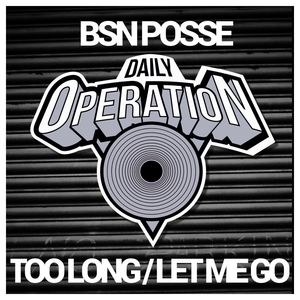 BSN POSSE - Too Long/Let Me Go