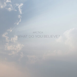 ARCTICA - What Do You Believe?