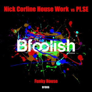 NICK CORLINE HOUSE WORK vs PISE - Funky House (remixes)