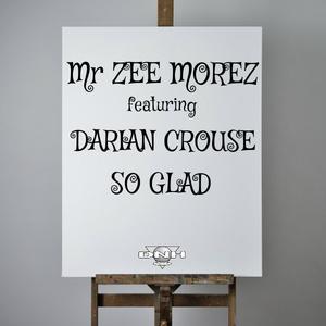 MR ZEE MOREZ feat DARIAN CROUSE - So Glad