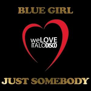 BLUE GIRL - Just Somebody (Italo Disco)