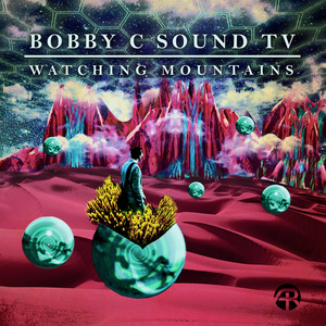 BOBBY C SOUND TV - Watching Mountains EP