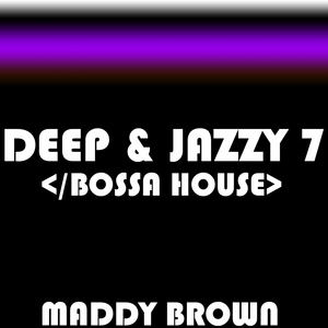 MADDY BROWN - Deep & Jazzy 7 Bossa House