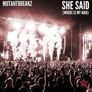 MUTANTBREAKZ - She Said (WHERE IS MY MAN)
