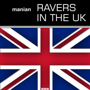 MANIAN - Ravers In The UK (remixes)