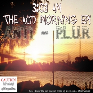ANTI PLUR - 3:03 AM The Acid Morning EP